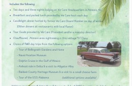 A Tour of the South...includes 2 days and 3 nights lodging at We Care Headquarters in AL, Chauffeured tour in a '57 Chevy, 2 day trips of your choice, tour guide provided, breakfast and lunch provided, Candlelight dinner on day of arrival hosted by a former We Care Board Member, and more!!  Valid February - July of 2016.  Travel costs to AL not included.  Minimum of 4 people and a maximum of 6